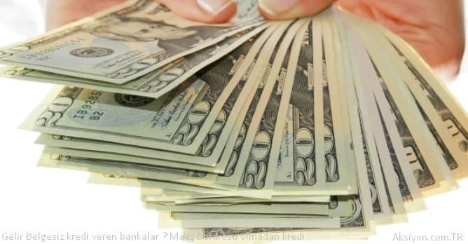 Gelir Belgesiz kredi veren bankalar ?