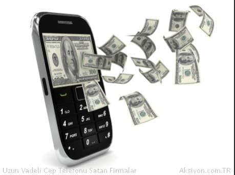 Uzun Vadeli Cep Telefonu Satan Firmalar