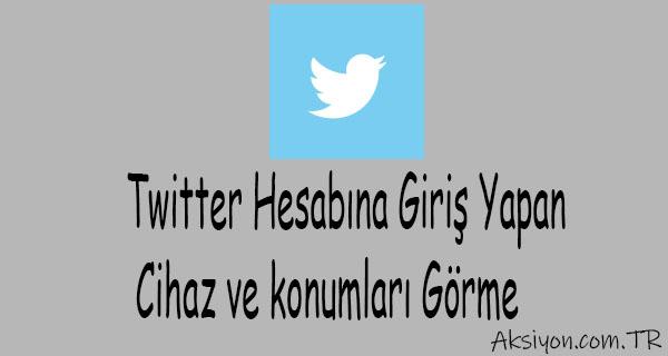 Twitter Hesabına Giriş Yapan Cihazları ve konumları Görme