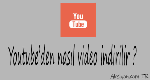 Youtube Videoları Nasıl İndirilir ?